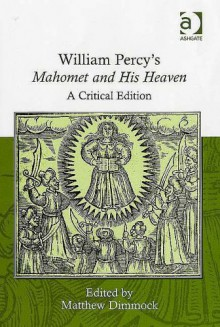 William Percy's Mahomet and His Heaven: A Critical Edition - William Percy, Matthew Dimmock