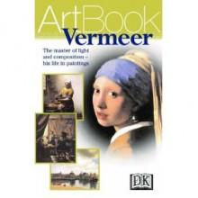 DK Art Book Vermeer - Stefano Zuffi, Anna Bennett