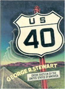 U.S. 40: Cross Section of the United States of America - George R. Stewart