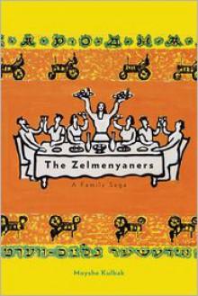 The Zelmenyaners: A Family Saga - Hillel Halkin,Moyshe Kulbak,Sasha Senderovich