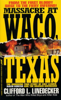 Massacre at Waco: The Shocking True Story of Cult Leader David Koresh and the Branch Davidians - Clifford L. Linedecker