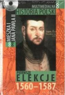 Multimedialna historia Polski - TOM 8 - Pierwsze elekcje 1560-1587 - Tadeusz Cegielski, Beata Janowska, Joanna Wasilewska-Dobkowska