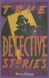 True Detective Stories - Terry Deary, David Wyatt