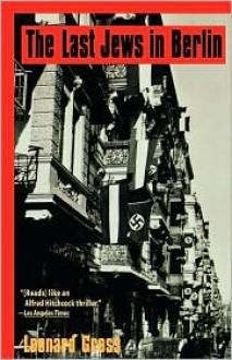 The Last Jews in Berlin - Leonard Gross