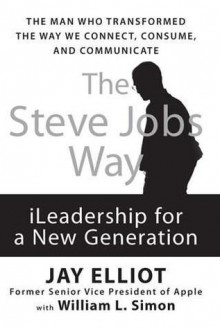 The Steve Jobs Way: I Leadership For A New Generation - Jay Elliot