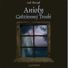 Anioły codziennej troski - Lech Tkaczyk