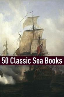 50 Classic Sea Stories - Golgotha Press, Jack London, Herman Melville, Rafael Sabatini
