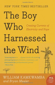 The Boy Who Harnessed the Wind: Creating Currents of Electricity and Hope - William Kamkwamba,Bryan Mealer