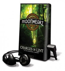 Moonheart [With Earbuds] - Charles de Lint, Paul Michael Garcia