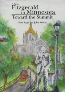 F. Scott Fitzgerald in Minnesota: Toward the Summit - Dave Page, John J. Koblas