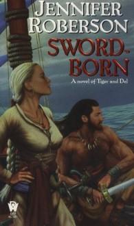 Sword-Born (Tiger and Del) - Jennifer Roberson