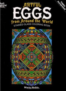 Artful Eggs from Around the World Stained Glass Coloring Book (Dover Design Stained Glass Coloring Book) - Marty Noble