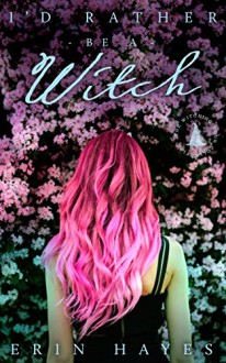 I'd Rather be a Witch: The Witching Hour Collection (The Cotton Candy Quintet Book 2) - Erin Hayes