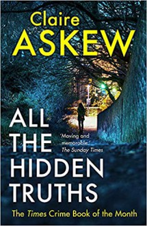 All the Hidden Truths: one shocking crime: three women need answers: Winner of the McIlvanney Prize for Scottish Crime Debut of the Year! - Claire Askew