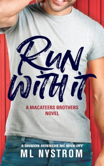 Run with It (MacAteer Brothers #1) - ML Nystrom