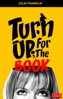 Turn Up For The Book - Julia Franklin