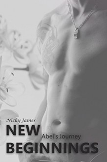 New Beginnings: Abel's Journey by Nicky James - Nicky James