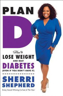 Plan D: How to Tackle Sugar Sensitivity, Lose Weight, and Live Right with Diabetes - Sherri Shepherd