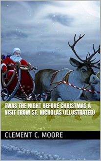 Twas the Night before Christmas A Visit from St. Nicholas (Illustrated) - Clement C. Moore,Jessie Willcox Smith