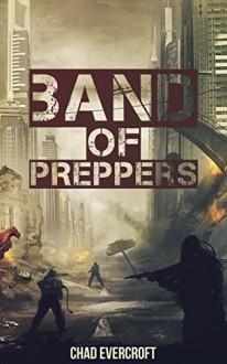 Band of Preppers: A Prepper Fiction Novel (Book 1) - Chad Evercroft,Charles Evercroft