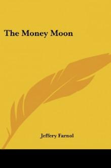 The Money Moon - Jeffery Farnol