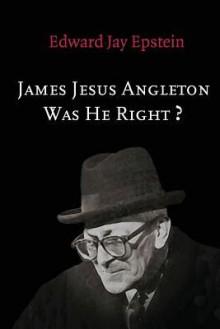 James Jesus Angleton: Was He Right? - Edward Jay Epstein
