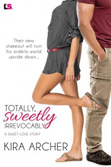 Totally, Sweetly, Irrevocably - Kira Archer