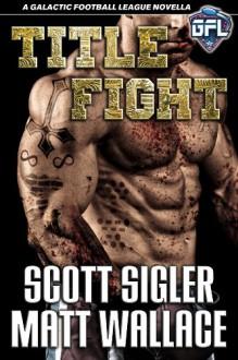 Title Fight - Scott Sigler, Matt Wallace