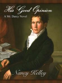 His Good Opinion: A Mr. Darcy Novel - Nancy Kelley