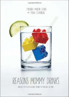 Reasons Mommy Drinks - Lyranda Martin-Evans,Fiona Stevenson