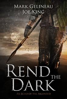 Rend the Dark - Mark Gelineau,Joe King