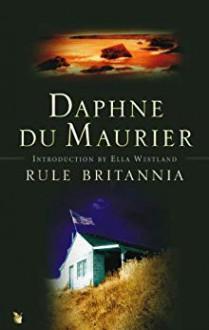 Rule Britannia (Virago Modern Classics Book 120) - Daphne du Maurier,Ella Westland