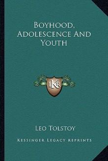 Boyhood, Adolescence and Youth - Leo Tolstoy