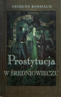 Prostytucja w średniowieczu - Jacques Rossiaud