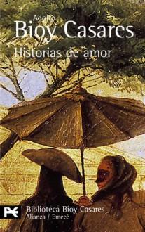 Historias de amor - Adolfo Bioy Casares