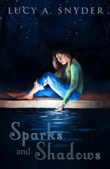 Sparks and Shadows - Lucy A. Snyder, Christopher Golden, Nalo Hopkinson