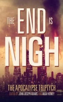 The End is Nigh (The Apocalypse Triptych) - John Joseph Adams, Hugh Howey, Jamie Ford, Paolo Bacigalupi