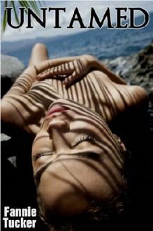 Untamed: A Desert Island Erotic Romance - Fannie Tucker