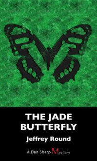 The Jade Butterfly: A Dan Sharp Mystery - Jeffrey Round