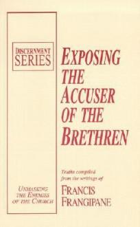 Exposing the Accuser of the Brethren (Discernment) - Francis Frangipane
