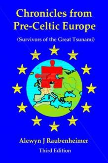 Chronicles from pre-Celtic Europe: (Survivors of the Great Tsunami) - Alewyn J Raubenheimer