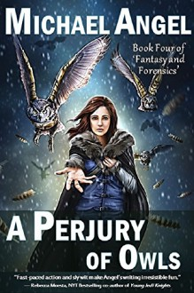 A Perjury of Owls: Book Four of 'Fantasy & Forensics' (Fantasy & Forensics 4) - Michael Angel