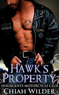 Hawk's Property: Insurgents Motorcycle Club (Insurgents MC Romance Book 1) - Chiah Wilder,Hot Tree Edition