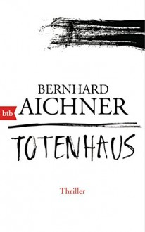 Totenhaus: Thriller (Die Totenfrau-Trilogie 2) - Bernhard Aichner