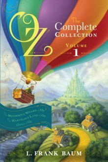 Oz, the Complete Collection, Volume 1: The Wonderful Wizard of Oz/The Marvelous Land of Oz/Ozma of Oz - L. Frank Baum