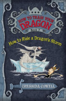 How To Ride A Dragon's Storm (Hiccup Horrendous Haddock III #7) - Cressida Cowell