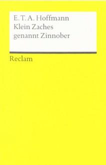 Klein Zaches genannt Zinnober - E.T.A. Hoffmann