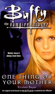 One Thing or Your Mother (Buffy the Vampire Slayer: Season 2, #10) - Kirsten Beyer, Joss Whedon