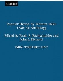 Popular Fiction by Women 1660-1730: An Anthology - Paula R. Backscheider
