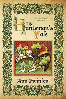 The Huntsman's Tale (Oxford Medieval Mysteries) (Volume 3) - Ann Swinfen